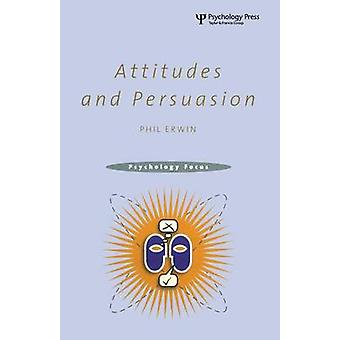 Attitudes and Persuasion by Erwin & Philip