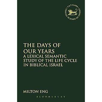 Os dias de estudo semântico Lexical nossos anos A do ciclo de vida em Israel bíblico por Eng & Milton