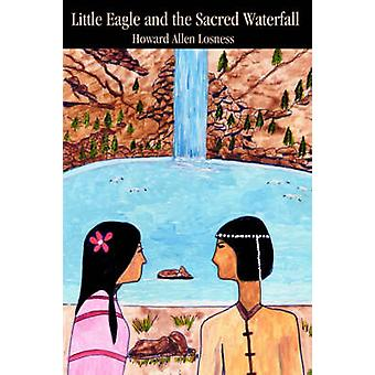 Little Eagle and the Sacred Waterfall by Losness & Howard A.