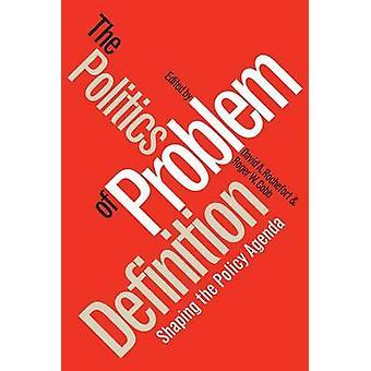 Política de definición de problema formar la Agenda política de Rochefort y David A.