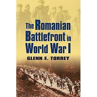 The Romanian Battlefront in World War I by Torrey & Glenn E.