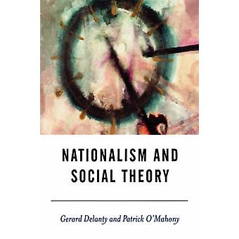 Nationalism and Social Theory Modernity and the Recalcitrance of the Nation by Delanty & Gerard