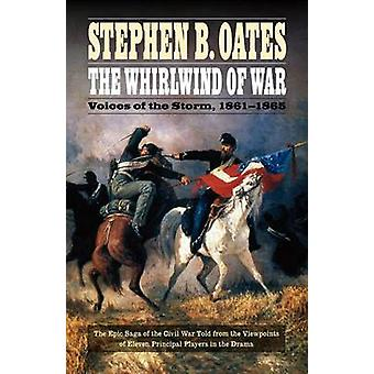 The Whirlwind of War Voices of the Storm 18611865 by Oates & Stephen B.