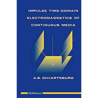 Impulse TimeDomain Electromagnetics of Continuous Media by Shvartsburg & A.