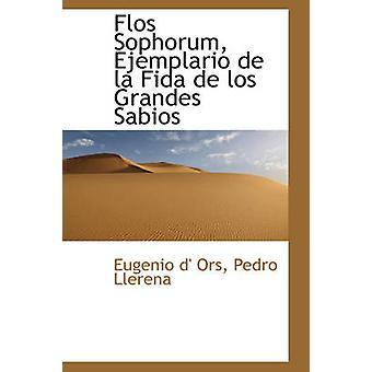 Flos Sophorum Ejemplario de la Fida de los Grandes Sabios by Ors & Eugenio d