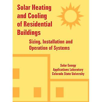 Solar Heating and Cooling of Residential Buildings Sizing Installation and Operation of Systems by Solar Energy Applications Laboratory