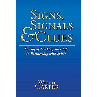 Signs Signals and Clues The Joy of Tracking Your Life in Partnership with Spirit by Carter & Willie