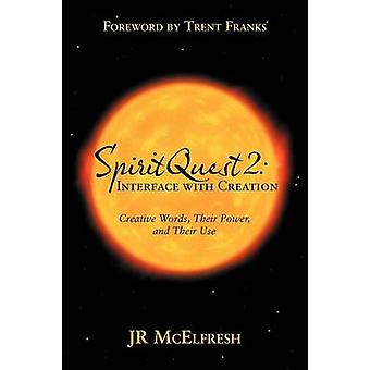 Spiritquest 2 Interface with Creation Creative Words Their Power and Their Use by McElfresh & Jr.