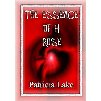 The Essence of a Rose by Lake & Patricia