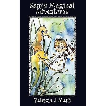 Sams Magical Adventures by Mash & Patricia J.