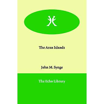 The Aran Islands by Synge & J. M.