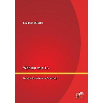 Whlen mit 16 Wahlrechtsreform in sterreich by Wilhelm & Friedrich