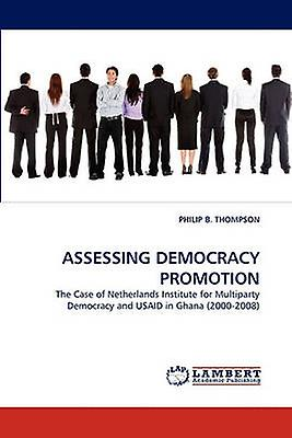 Assessing Democracy Promotion by Thompson & Philip B.