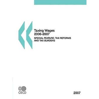 Taxing Wages 20062007 2007 Edition  Special Feature Tax reforms and tax burdens 20002006 by OECD Publishing