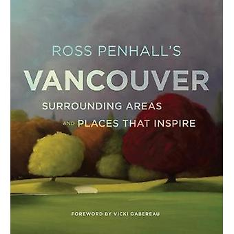 Ross Penhall's Vancouver - Surrounding Areas and Places That Inspire