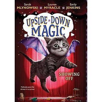 Showing Off (Upside-Down Magic #3) by Sarah Mlynowski - Lauren Myracl