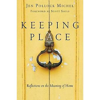 Keeping Place - Reflections on the Meaning of Home by Jen Pollock Mich