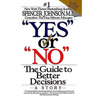 -Yes - or  -No - - the Guide to Better Decisions - A Story by Spencer John