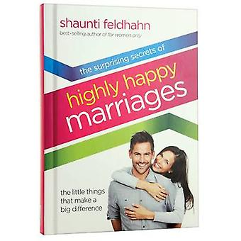 The Surprising Secrets of Highly Happy Marriages - Seven Simple Things