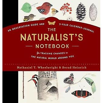 The Naturalist's Notebook - An Observation Guide and 5-Year Calendar-J