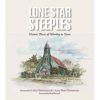Lone Star Steeples - Historic Places of Worship in Texas by Carl J. Ch