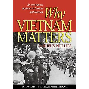 Why Vietnam Matters - An Eyewitness Account of Lessons Not Learned by