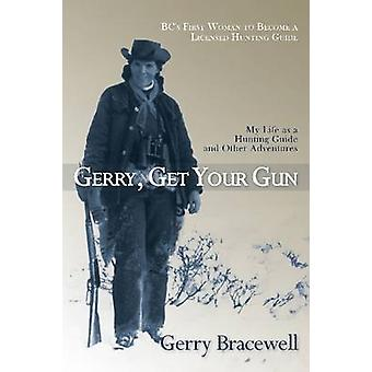 Gerry - Get Your Gun - The Legendary Life of Hunting Guide Gerry Brace