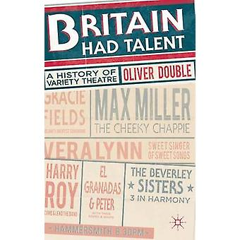 Britain Had Talent  A History of Variety Theatre by Double & Oliver