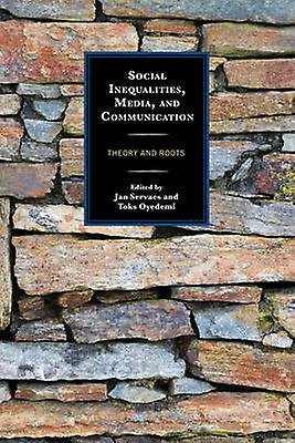 Social Inequalicravates Media and Communication by Jan Servaes & Toks Oyedemi