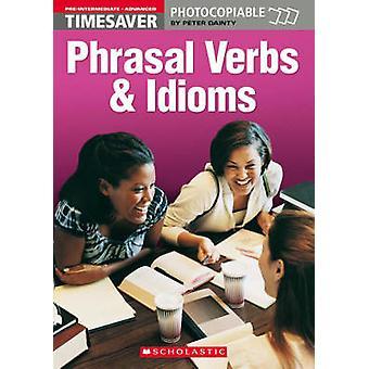 Gain de temps Phrasal Verbs et idiomes pré intermédiaire avancé par Peter Dainty