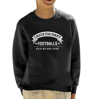 I Have Too Many Footballs Said No One Ever Kid's Sweatshirt