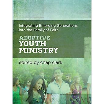 Adoptive Youth Ministry - Integrating Emerging Generations Into the Fa