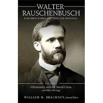 Walter Rauschenbusch - Published Works and Selected Writings - Volume I