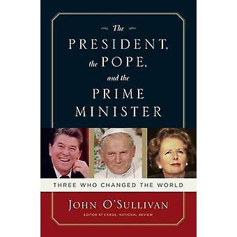 The President - the Pope and the Prime Minister - Three Who Changed th