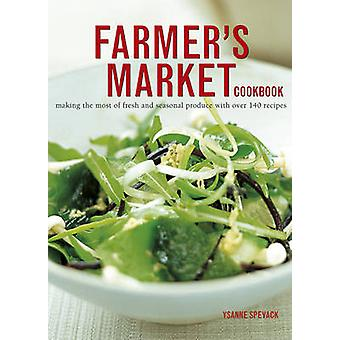 Farmer's Market Cookbook - Making the Most of Fresh and Seasonal Produ