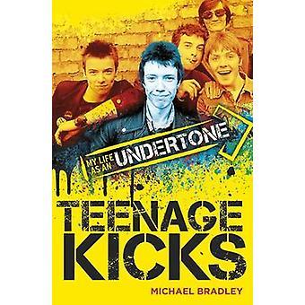 Teenage Kicks - My Life as an Undertone by Michael Bradley - 978178558