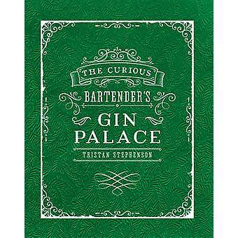 Gin Palace du barman curieux par Tristan Stephenson - 9781849757