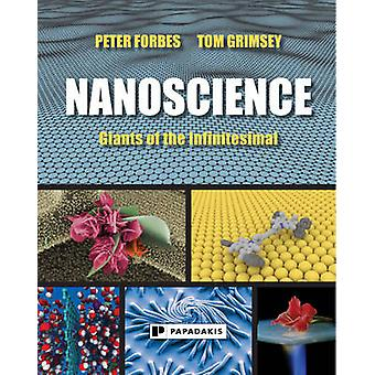 Nanoscience - Giants of the Infinitesimal by Peter Forbes - Tom Grimse
