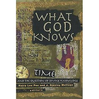What God Knows - Time and the Question of Divine Knowledge by Harry Le