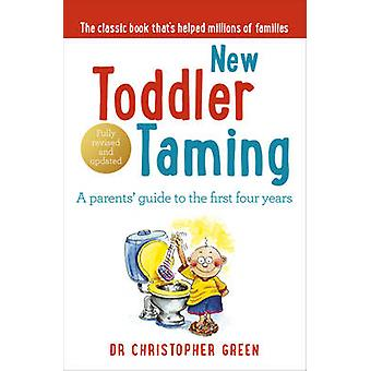 New Toddler Taming - A Parents' Guide to the First Four Years by Chris