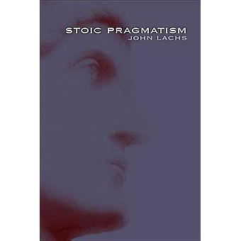 Stoic Pragmatism by John Lachs - 9780253223760 Book