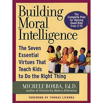 Building Moral Intelligence - The Seven Essential Virtues That Teach K