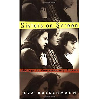 Sisters on Screen - Siblings in Contemporary Cinema by Eva Rueschmann