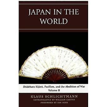 Japan i världen: Shidehara Kijuro, Pacifism och avskaffandet av krig, volym 2 (AsiaWorld)