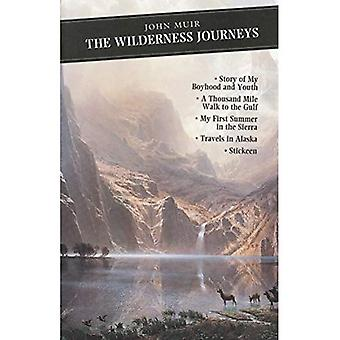 The Wilderness Journeys : My Boyhood and Youth - First Summer in the Sierra - 1000 Mile Walk - Stickeen - Travels in Alaska