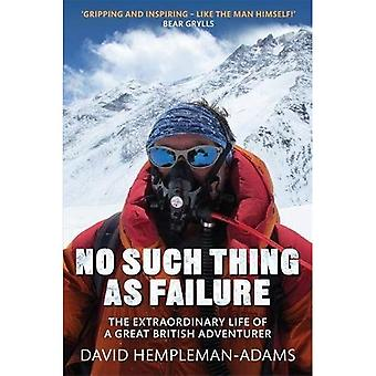 No Such Thing As Failure: The Extraordinary Life of a Great British Adventurer