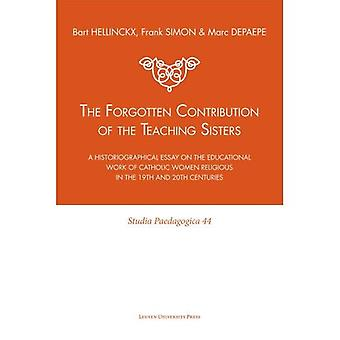 The Forgotten Contribution of the Teaching Sisters: A Historiographical Essay on the Educational Work of Catholic Women Religious in the 19th and 20th