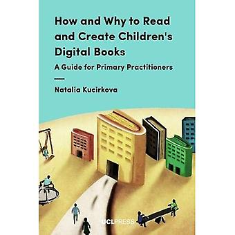 How and Why to Read and Create Children's Digital Books: A Guide for Primary� Practitioners