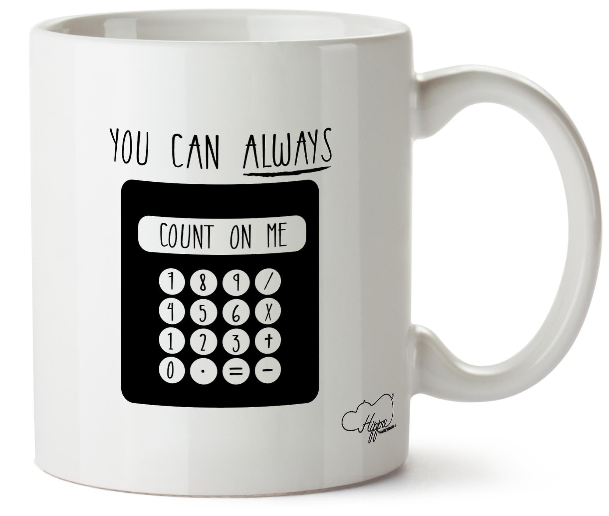 Céramique Calculateur Pouvez Vous 10oz Toujours Sur En Moi Imprimé Hippowarehouse Tasse Compter dhxsrtQC