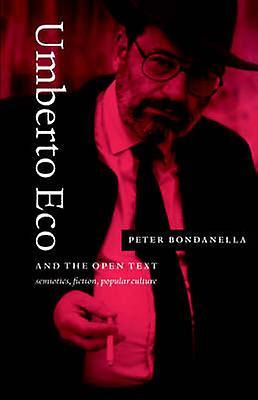 Umberto Eco and the Open Text Semiotics Fiction Popular Culture by Bondanella & Peter